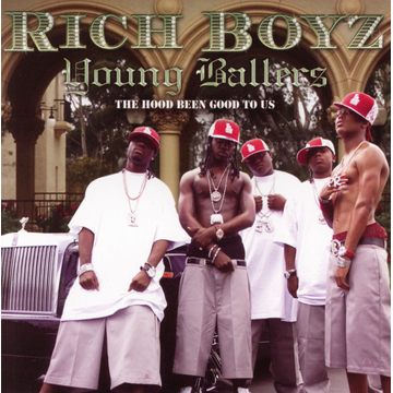 Rich Boyz Young Ballers: The Hood Been Good to Us