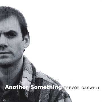 Trevor Caswell Another Something
