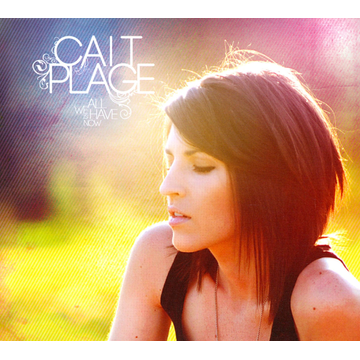 Cait Plage All We Have Is Now