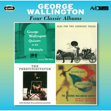 George Wallington Four Classic Albums: At the Bohemia/Jazz for the Carriage Trade/Jazz at Hotchkiss/The Prestidigitator