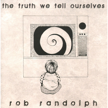 Rob Randolph Truth We Tell Ourselves