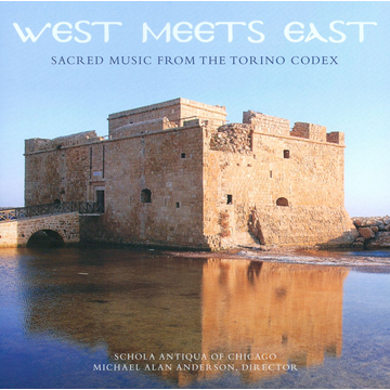 Schola Antiqua of Chicago/Michael Alan Anderson West Meets East: Sacred Music of the Torino Codex