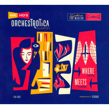 Mr. Ho's Orchestrotica Quartet Where Here Meets There