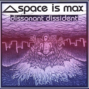 Space Is Max Dissonant Dissident