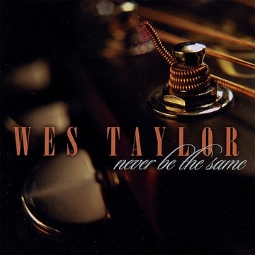 Wes Taylor Never Be the Same