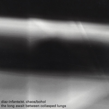 Ernesto Diaz-Infante/Pablo St. Chaos/Bohol Long Await Between Collasped Lungs