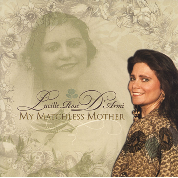 Lucille Rose D'Armi My Matchless Mother