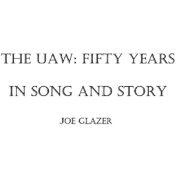 Joe Glazer UAW: Fifty Years in Song and Story