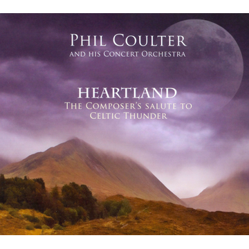 Phil Coulter & His Concert Orchestra Heartland: The Composer's Salute To Celtic Thunder