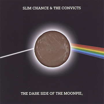 Slim Chance & The Convicts Dark Side of the Moonpie