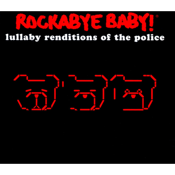 Andrew Bissell Rockabye Baby!: Lullaby Renditions of the Police