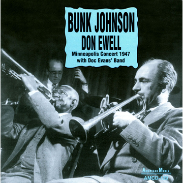 Bunk Johnson/Don Ewell Minneapolis Concert 1947 With Doc Evans' Band