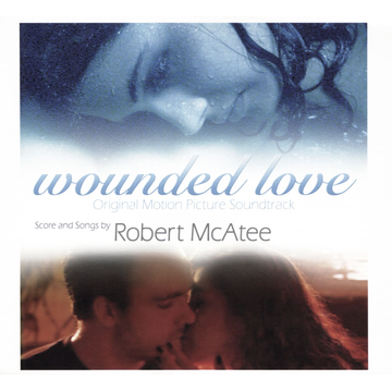 Robert McAtee Wounded Love [Original Motion Picture Soundtrack]