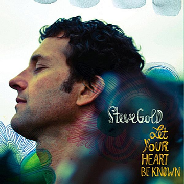 Steve Gold Let Your Heart Be Known