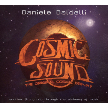 Daniele Baldelli Cosmic Sound: Another Flying Trip Through the Alchemy of Music