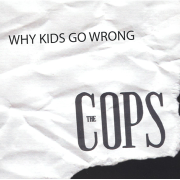 Cops Why Kids Go Wrong [EP]