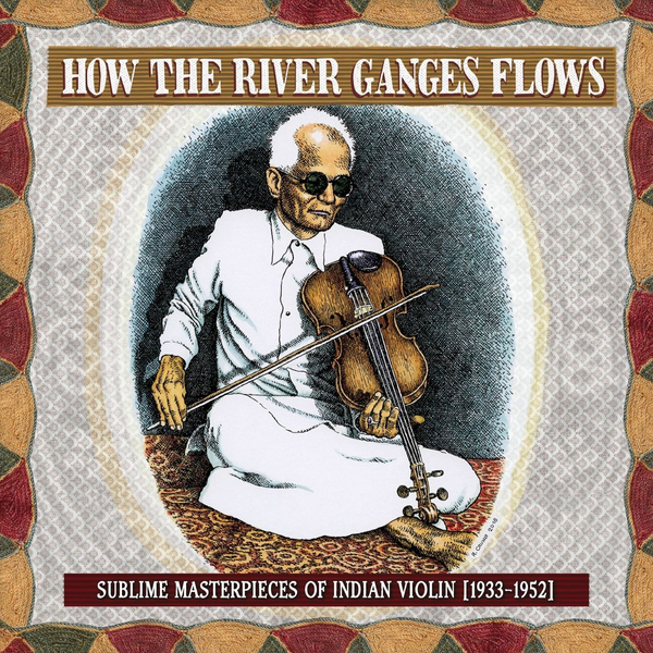 Various - How The River Ganges Flows: Sublime Masterpieces O