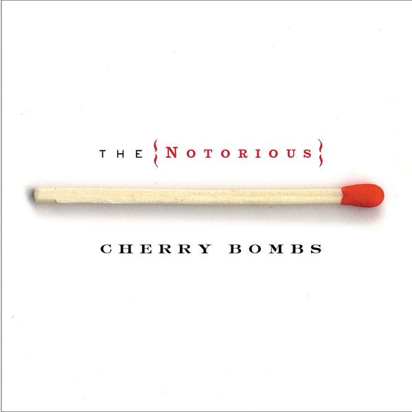 NOTORIOUS CHERRY BOMBS,THE THE NOTORIOUS CHERRY BOMBS