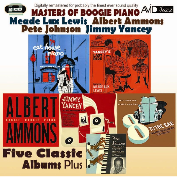 Ammons,Albert - Masters of Boogie Piano: Five Classic Albums Plus (Yancey's Last Ride/Cat House Piano/Boogie Woogie Piano/8 To the Bar/A Lost Recording Date)