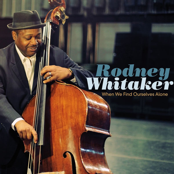 Whitaker,Rodney - When We Find Ourselves Alone