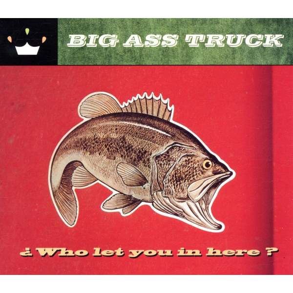 BIG ASS TRUCK - WHO LET YOU IN THERE