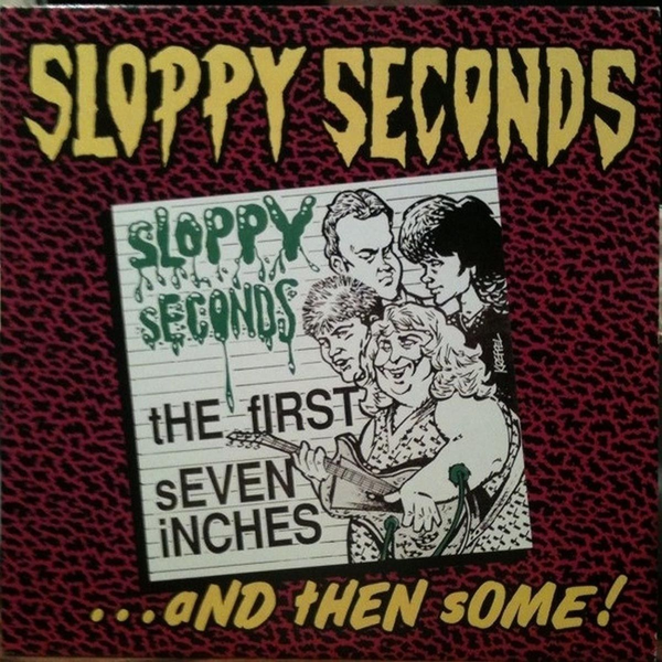 Sloppy Seconds - First Seven Inches...And Then Some!