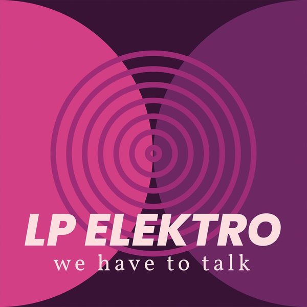 LP Elektro - We Have To Talk