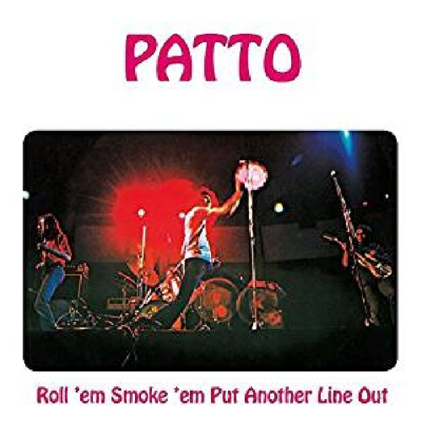 Patto - Roll 'em,Smoke 'em,Put Another Line Out