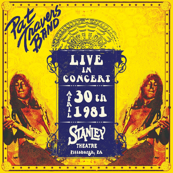 Travers,Pat Live in Concert: April 30th, 1981, Stanley Theatre, Pittsburgh, PA
