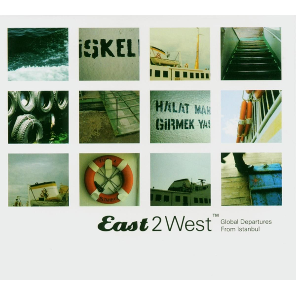 EAST2WEST - East 2 West: Global Departures from Istanbul