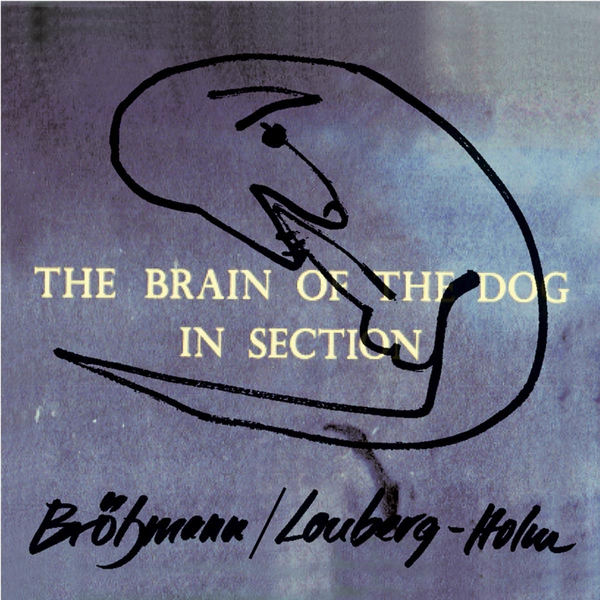 Brötzmann,Peter - Brain of the Dog in Section