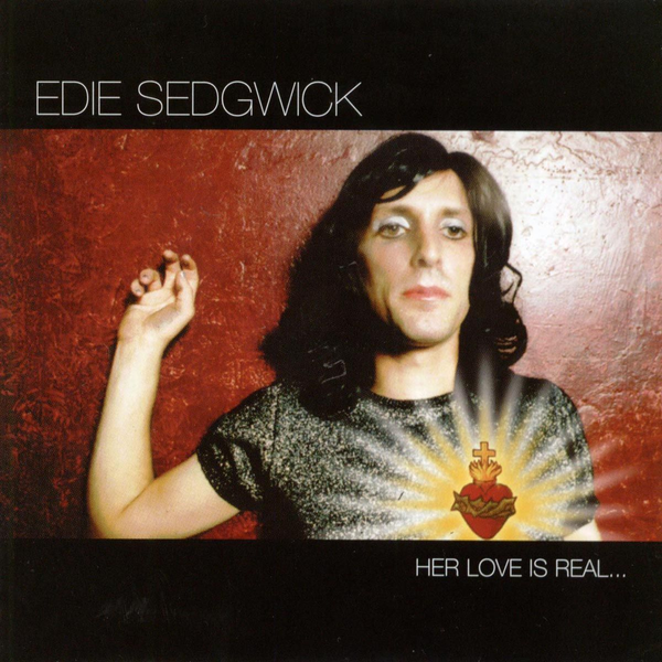 Edie Sedgwick - Her Love Is Real... But She Is Not