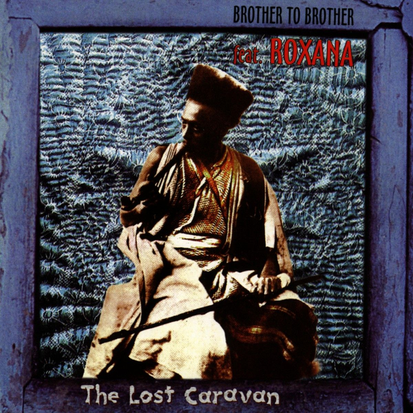 Brother To Brother Feat.Roxana - The Lost Caravan