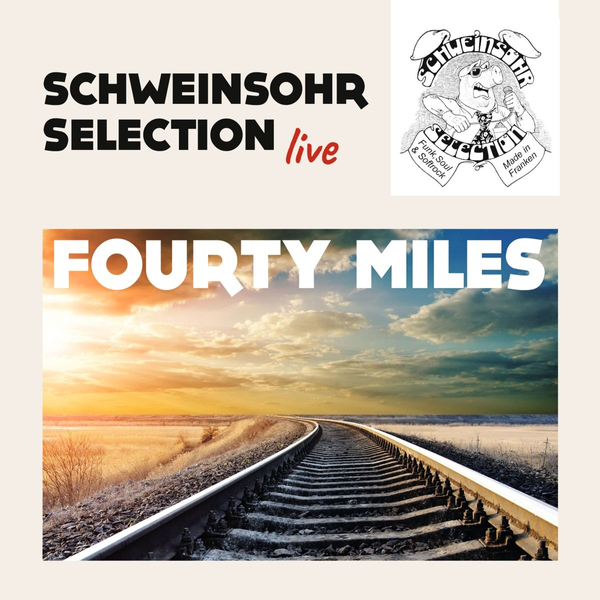 Schweinsohr Selection - Fourty Miles