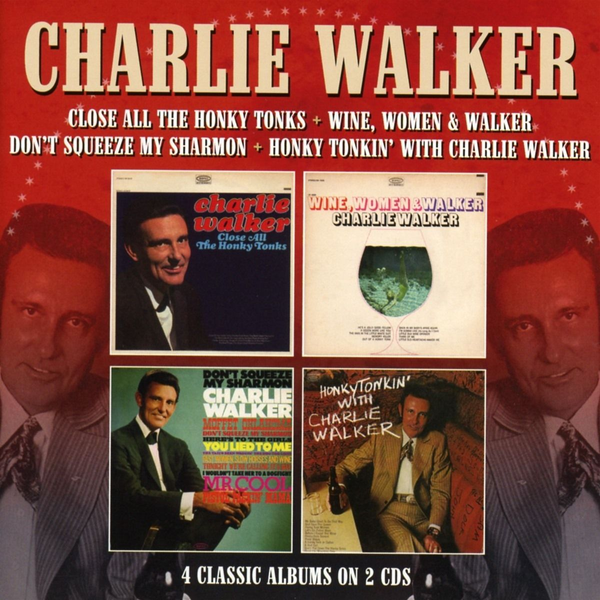Walker,Charlie - Close All the Honky Tonks/Wine, Women & Walker/Don't Squeeze My Sharmon/Honky Tonkin' with Charlie Walker