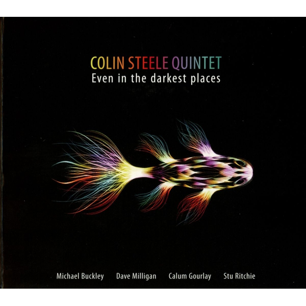 Colin Steele Quintet - Even in the Darkest Places
