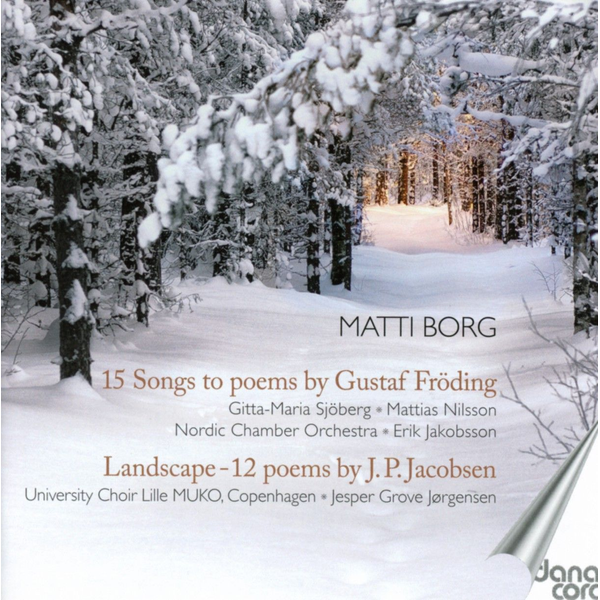 Sjöberg Matti Borg: 15 Songs to Poems by Gustaf Fröding; Landscape - 12 Poems by J.P. Jacobsen