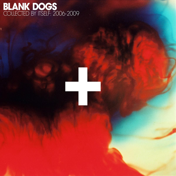 Blank Dogs - Collected By Itself 2006-2009