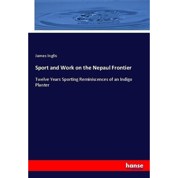 Inglis, James - Sport and Work on the Nepaul Frontier