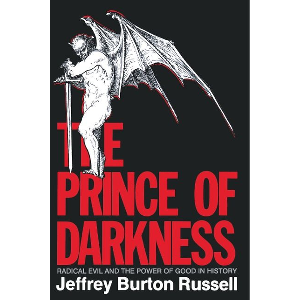 Russell, Jeffrey Burton - The Prince of Darkness: Radical Evil and the Power of Good in History