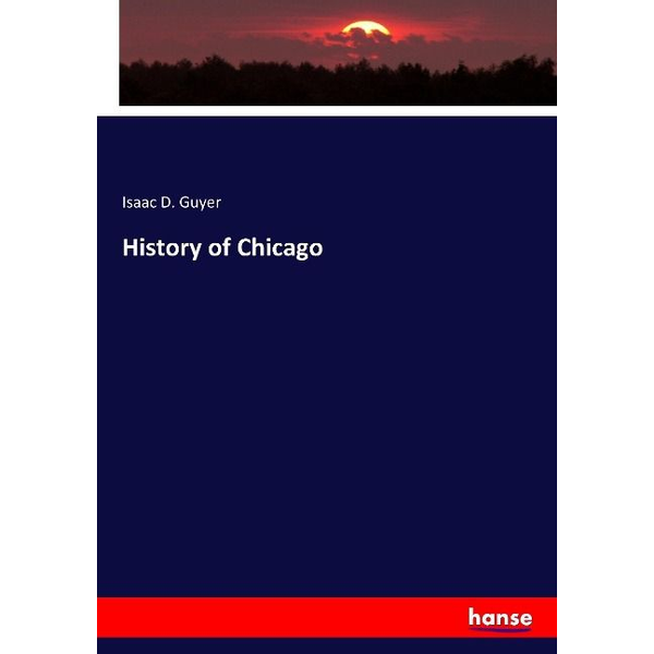 Guyer, Isaac D. - History of Chicago