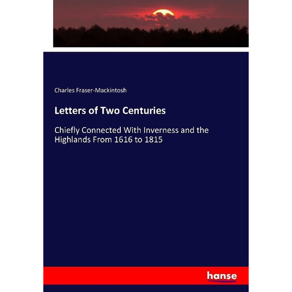 Fraser-Mackintosh, Charles Letters of Two Centuries
