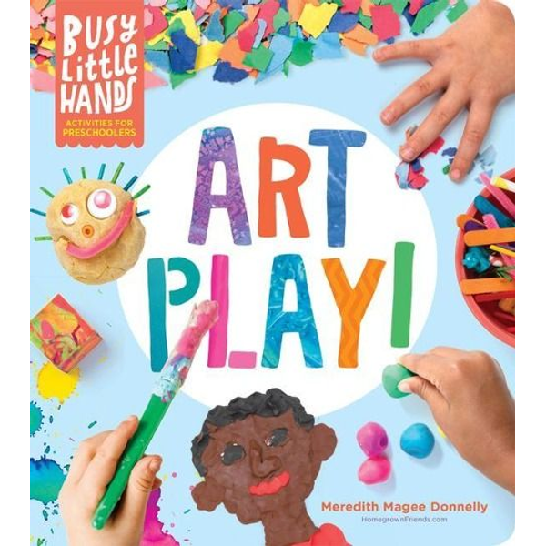 Magee Donnelly, Meredith - Busy Little Hands: Art Play!: Activities for Preschoolers