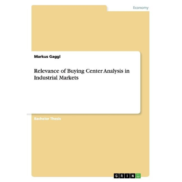 Gaggl, Markus - Relevance of Buying Center Analysis in Industrial Markets
