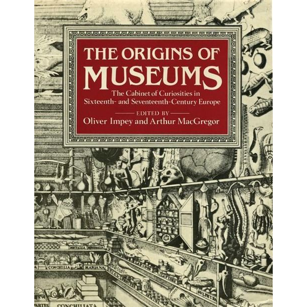 - The Origins of Museums: The Cabinet of Curiosities in Sixteenth- And Seventeenth-Century Europe