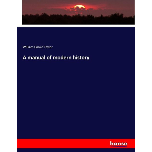 Taylor, William Cooke - A manual of modern history