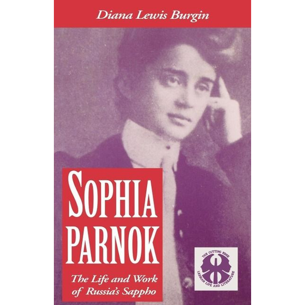 Burgin, Diana L. - Sophia Parnok: The Life and Work of Russia's Sappho