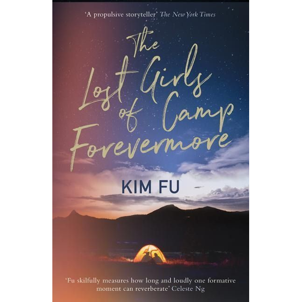 Fu, Kim - The Lost Girls of Camp Forevermore: 'skillfully Measures How Long One Formative Moment Can Reverberate' Celeste Ng
