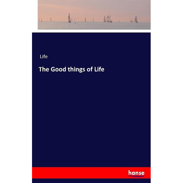 Hansebooks - The Good things of Life