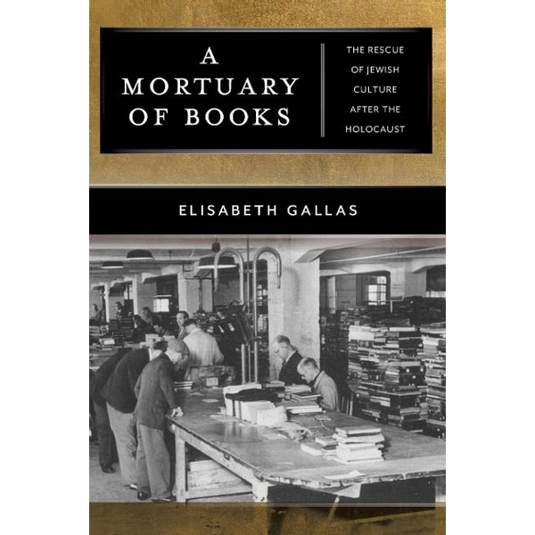 Gallas, Elisabeth - A Mortuary of Books: The Rescue of Jewish Culture After the Holocaust